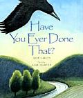 Have You Ever Done That illustrated by Anne Hunter