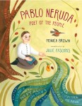 Pablo Neruda:Poet of the People by Monica Brown