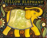 Yellow Elephant: A Bright Bestiary by Julie Larios