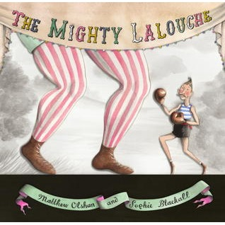 The Mighty Lalouche (written by Michael Olshan, illustrations by Sophie Blackall)