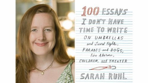 sarah-ruhl-100-essays-i-didnt-have-time-to-write